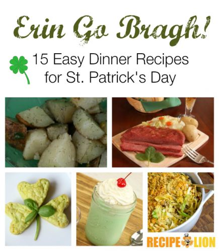 Erin Go Bragh! 15 St. Patrick's Day Easy Dinner Recipes